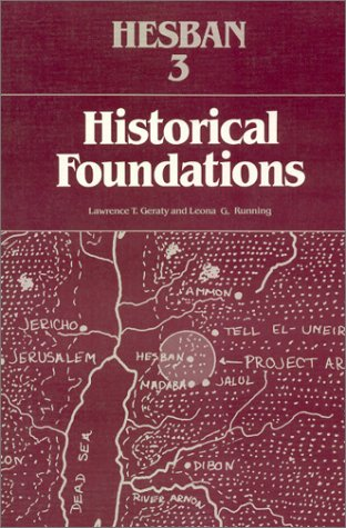 Hesban 3, Historical Foundations: Studies of Literary References to Hesban: Geraty, Lawrence T. & ...