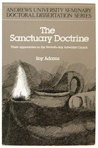 Sanctuary Doctrine: Three Approaches in the Seventh-Day Adventist Church (Andrews University Seminary Doctoral Dissertation Ser. : Vol 1) (0943872332) by Adams, Roy