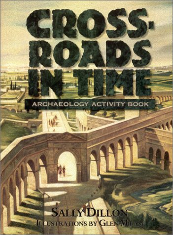 Crossroads in Time: Archaeology Activity Book (Assyriological Series): Sally Dillon, Glen Milam
