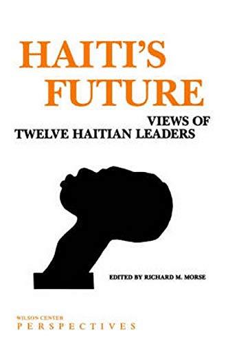 Haiti's Future: Views of Twelve Haitian Leaders: Morse, Richard M.