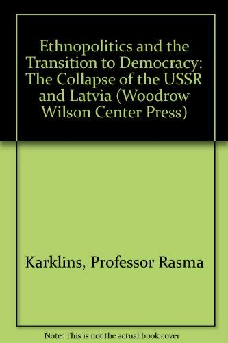 9780943875606: Ethnopolitics and the Transition to Democracy: The Collapse of the USSR and Latvia (Woodrow Wilson Center Press)