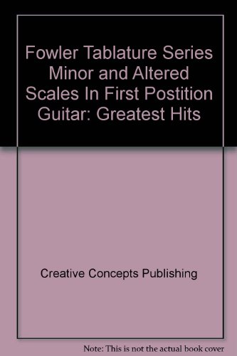 Fowler Tablature Series Minor and Altered Scales In First Postition Guitar: Greatest Hits (0943894174) by Creative Concepts Publishing; William L. Fowler