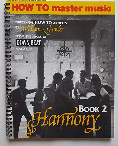How To Master Music: Harmony (Book 2) (From the Pages of Down Beat Magazine) (0943894220) by Creative Concepts Publishing; William L. Fowler