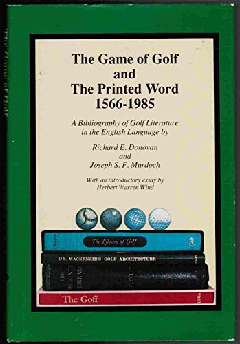 Game of Golf and the Printed Word 1566-1985: A Bibliography of Golf Literature in the English ...