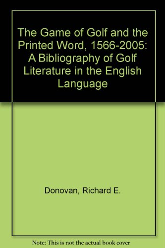 9780943895031: The Game of Golf and the Printed Word, 1566-2005: A Bibliography of Golf Literature in the English Language