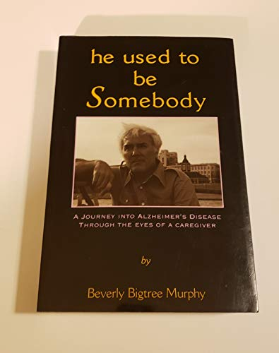 9780943909141: He Used to Be Somebody, 1995: A Journey into Alzheimer's Disease Through the Eyes of a Caregiver