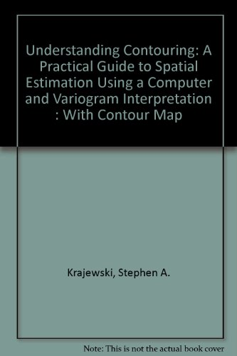 9780943909257: Understanding Contouring: A Practical Guide to Spatial Estimation Using a Computer and Variogram Interpretation : With Contour Map