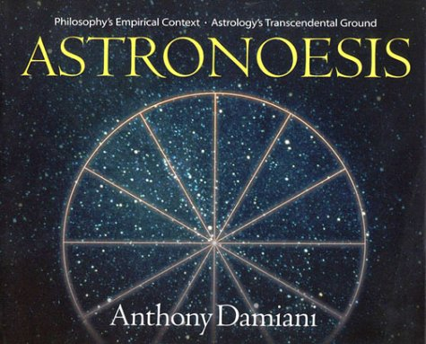 Astronoesis: Philosophy s Empirical Context, Astrology s Transcendental Ground (Hardback): Anthony ...