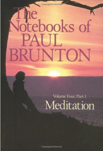 Meditation: The Notebooks of Paul Brunton, Part 1 (Volume 4)