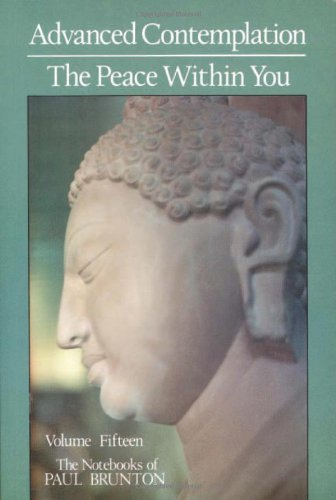 9780943914435: Advanced Contemplation: The Peace Within You: Notebooks (Notebooks of Paul Brunton (Paperback)) (Volume 15)
