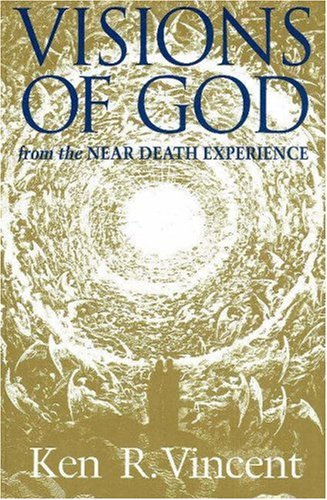 Visions of God from the Near Death Experience: Vincent, Ken R.