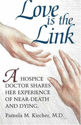 9780943914763: Love is the Link: A Hospice Doctor Shares Her Experience of Near Death and Dying