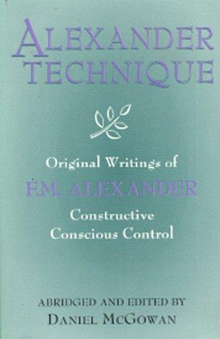 9780943914787: Alexander Techinque: Original Writings of F.M. Alexander : Constructive Conscious Control