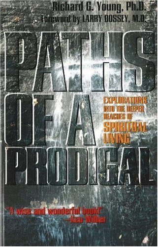 Paths of a Prodigal: Exploring the Deeper Regions of Spiritual Living (0943914817) by Young, Richard