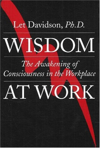 Wisdom at Work: The Awakening of Consciousness in the Workplace: Let Davidson