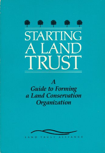 Starting a Land Trust: A Guide to Forming a Land Conservation Organization.