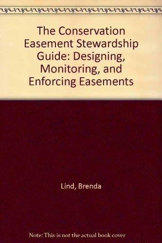 The Conservation Easement Stewardship Guide: Designing, Monitoring,: Lind, Brenda