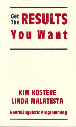 Get the Results You Want: A Systematic: Kim M. Kostere