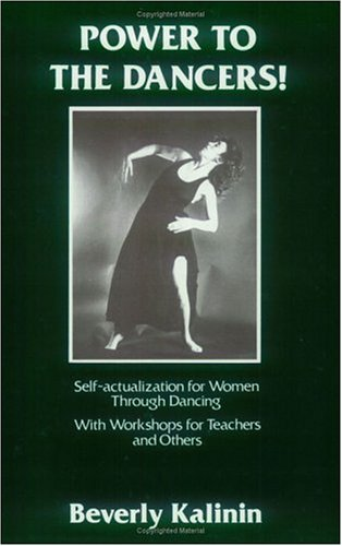 Power to the Dancers! Self-Actualization for Women Through Dance, With Workshops for Teachers and ...