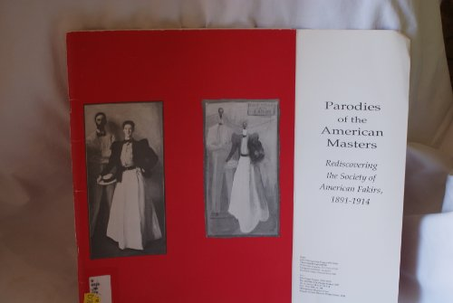 9780943924182: Parodies of the American Masters: Rediscovering the Society of American Fakirs, 1891-1914
