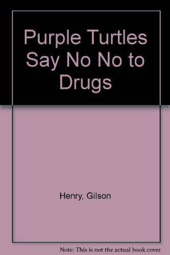 Purple Turtles Say No No to Drugs: Gilson Henry