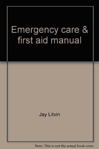 Emergency care & first aid manual: A: Litvin, Jay