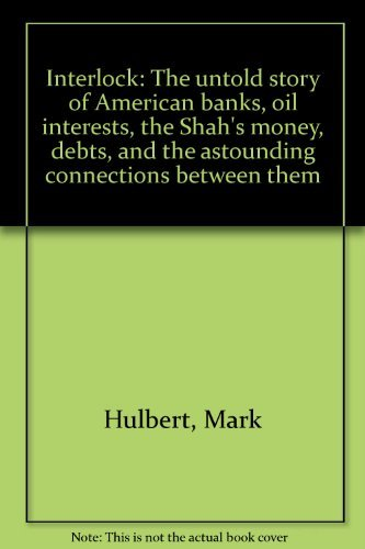 9780943940014: Interlock: The untold story of American banks, oil interests, the Shah's money, debts, and the astounding connections between them