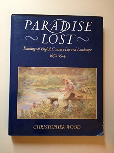 Paradise Lost: Paintings of English Country Life and Landscape: Wood, Christopher