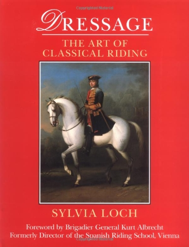 Dressage: The Art of Classical Riding: Loch, Sylvia
