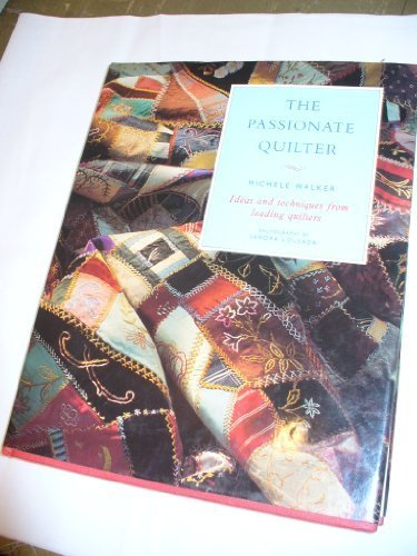 9780943955407: The Passionate Quilter: The Passionate Quilter, Ideas and Techniques from Leading Quilters
