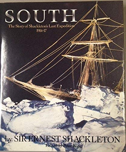 South: The Story Of Shackleton's Last Expedition - 1914-17.: Shackleton, Sir Ernest; King, ...