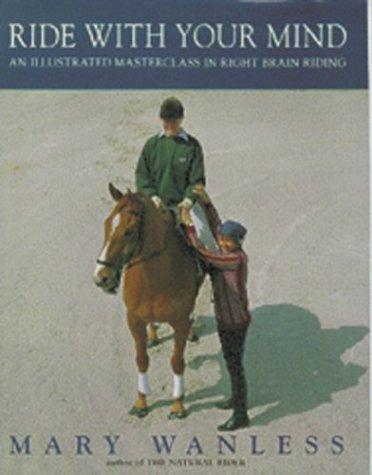9780943955520: Ride with Your Mind: An Illustrated Masterclass in Right Brain Riding