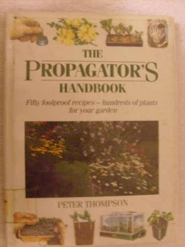The Propagator's Handbook: Fifty Foolproof Recipes, Hundreds of Plants for Your Garden