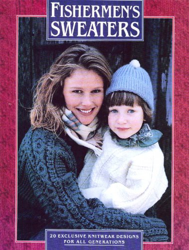Fishermen's Sweaters: 20 Exclusive Knitwear Designs for All Generations: Starmore, Alice