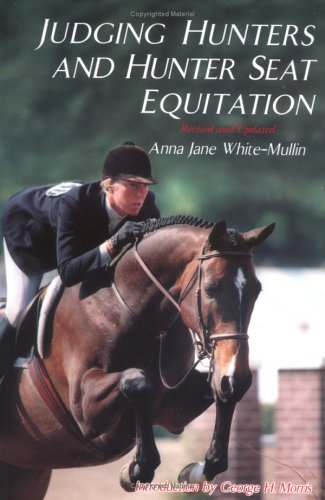 Judging Hunters and Hunter Seat Equitation: A: Anna Jane White-Mullin;