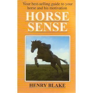 Horse Sense: How to Develop Your Horse's: Blake, Henry
