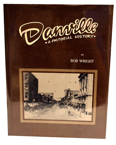 9780943963013: DANVILLE: A PICTORIAL HISTORY - [Danville, Vermilion County, Illinois]