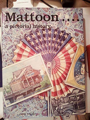 Mattoon: A pictorial history: Johnston, Jean; Larrabee, Alice; Lumpkin, Gail; Thiel, Marianne