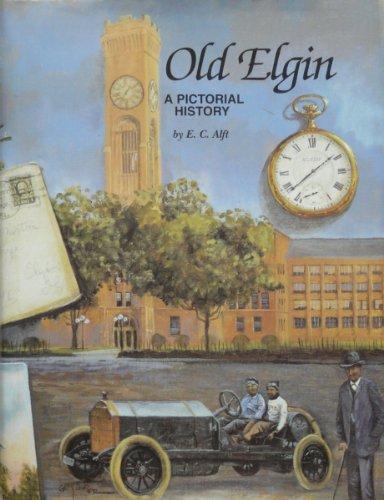 Old Elgin: A Pictorial History: Alft, E. C.