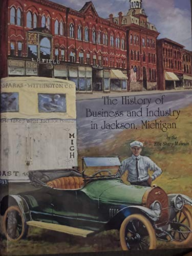 9780943963341: The History of Business and Industry in Jackson Michigan