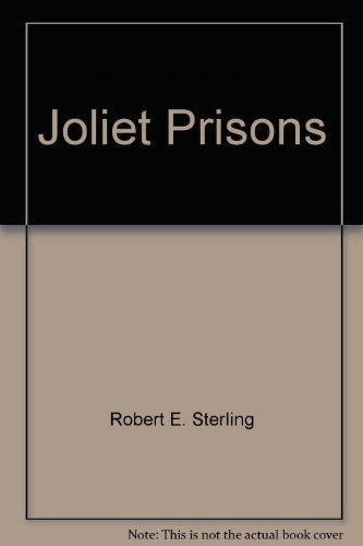 Joliet Prisons; Images in Time.: Sterling, Robert E.