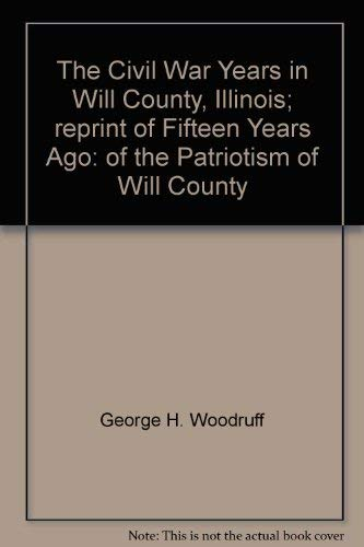 The Civil War Years in Will County, Illinois; reprint of Fifteen Years Ago: of the Patriotism of ...