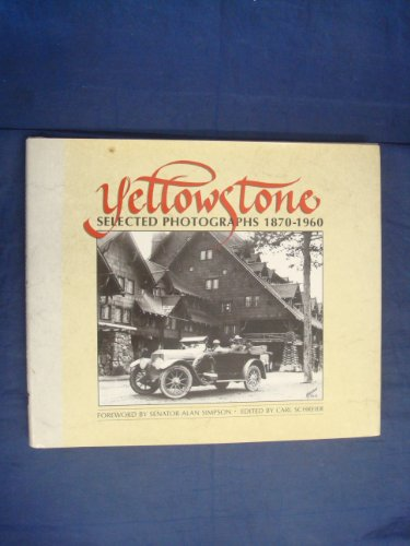 Yellowstone: Selected Photographs, 1870-1960: Schreier, Carl