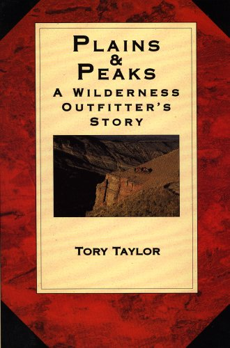 Plains & Peaks: A Wilderness Outfitter's Story: Taylor, Tory