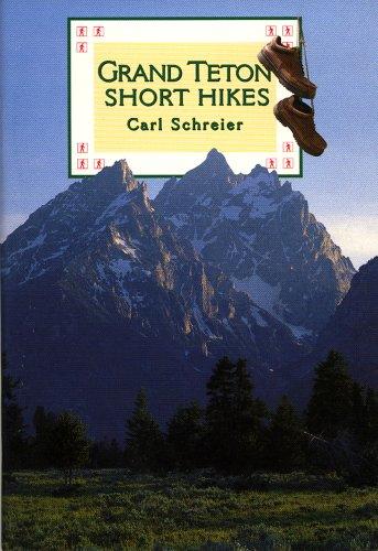 Grand Teton Short Hikes: Schreier, Carl