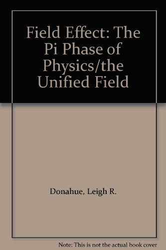 Field Effect the Pi Phase of Physics: Donahue, Leigh R