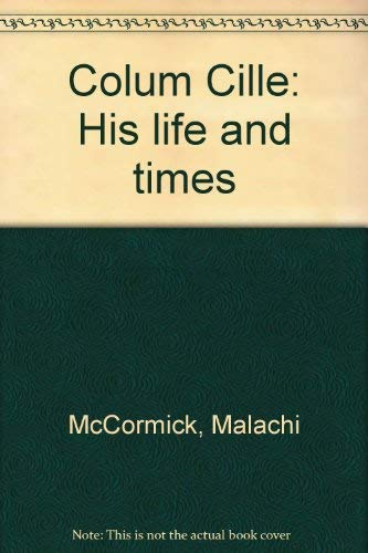 Colum Cille: His life and times