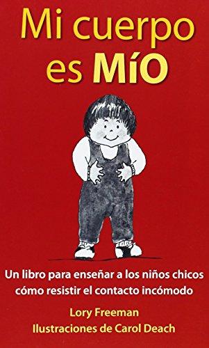 9780943990194: Mi Cuerpo Es Mio: Un Libro Para Ensenenar a Los Ninos Chicos Como Resistir El Contacto Incomodo