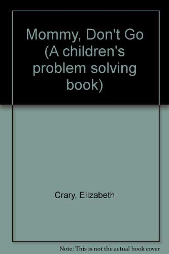 9780943990262: Mommy Don't Go: A Children's Problem Solving Book