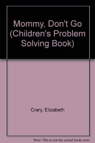 9780943990279: Mommy Don't Go (Children's Problem Solving Book)